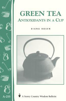 Green Tea: Antioxidants in a Cup: Storey's Country Wisdom Bulletin A-255 9781580173025