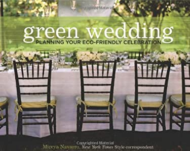Green Wedding: Planning Your Eco-Friendly Celebration 9781584797128