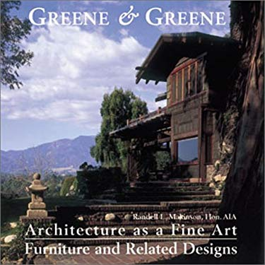 Greene & Greene: Architecture as a Fine Art/Furniture and Related Designs: Architecture as a Fine Art/Furniture and Related Designs 9781586851057