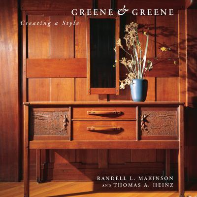 Greene & Greene Creating a Style: Creating a Style 9781586851163