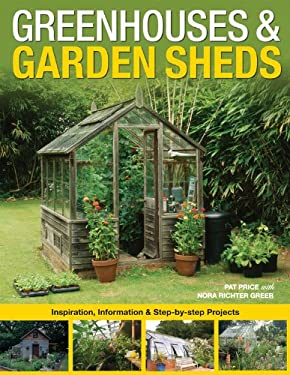 Greenhouses & Garden Sheds: Inspiration, Information & Step-By-Step Projects 9781589234376