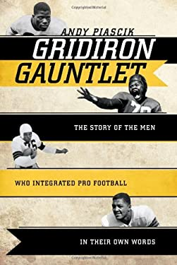 Gridiron Gauntlet: The Story of the Men Who Integrated Pro Football in Their Own Words 9781589794429
