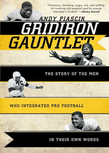 Gridiron Gauntlet: The Story of the Men Who Integrated Pro Football in Their Own Words 9781589796522