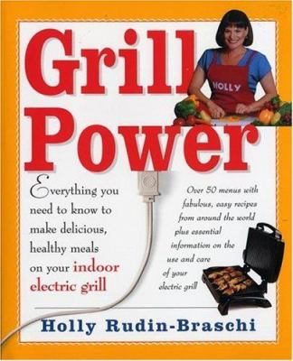 Grill Power: Everything You Need to Know to Make Delicious, Healthy Meals with Your Indoor Electric Grill 9781582700113