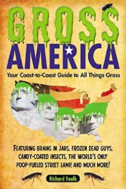 Gross America: Your Coast-To-Coast Guide to All Things Gross 9781585429417
