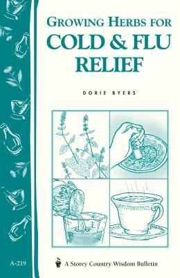 Growing Herbs for Cold & Flu Relief: Storey's Country Wisdom Bulletin A-219 9781580172660