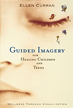 Guided Imagery for Healing Children and Teens 9781582700410