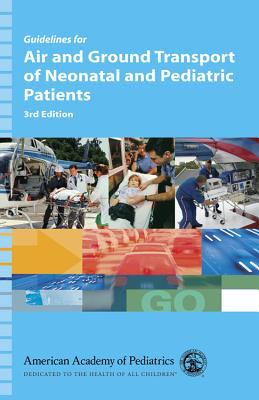 Guidelines for Air and Ground Transport of Neonatal and Pediatric Patients: 9781581102192