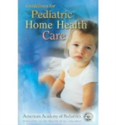 Guidelines for Pediatric Home Health Care Manual: 9781581100730