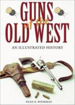 Guns of the Old West: An Illustrated History 9781585747023