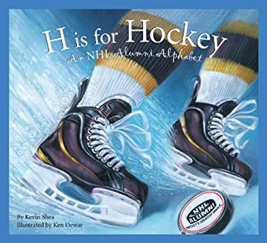 H Is for Hockey: A NHL Alumni Alphabet 9781585367948