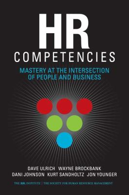 HR Competencies: Mastery at the Intersection of People and Business 9781586441135