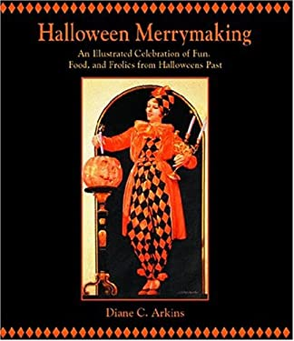 Halloween Merrymaking: An Illustrated Celebration of Fun, Food, and Frolics from Halloweens Past 9781589801134