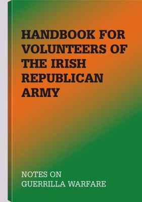 Handbook for Volunteers of the Irish Republican Army: Notes on Guerrilla Warfare 9781581605709