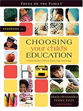 Handbook on Choosing Your Child's Education: A Personalized Plan for Every Age and Stage 9781589973411