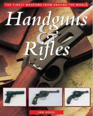 Handguns & Rifles: The Finest Weapons from Around the World 9781585748358