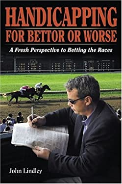 Handicapping for Bettor or Worse: A Fresh Perspective to Betting the Races 9781581501056