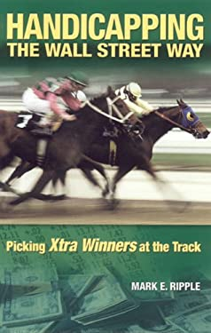 Handicapping the Wall Street Way: Picking Xtra Winners at the Track 9781581501261