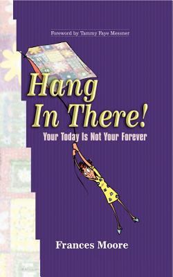 Hang in There!: Your Today Is Not Your Forever 9781581580686