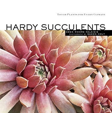Hardy Succulents: Tough Plants for Every Climate 9781580177016