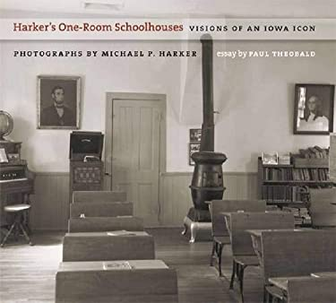 Harker's One-Room Schoolhouses: Visions of an Iowa Icon 9781587297038