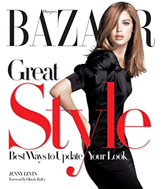 Harper's BAZAAR Great Style: Best Ways to Update Your Look 9781588168009