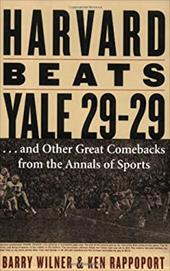 Harvard Beats Yale 29-29: ...and Other Great Comebacks from the Annals of Sports 7229424