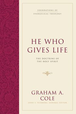 He Who Gives Life: The Doctrine of the Holy Spirit 9781581347920