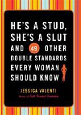 He's a Stud, She's a Slut, and 49 Other Double Standards Every Woman Should Know 9781580052450