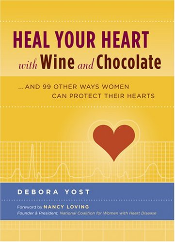 Heal Your Heart with Wine and Chocolate: And 99 Other Ways Women Can Protect Their Hearts 9781584794370
