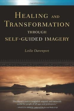 Healing and Transformation Through Self-Guided Imagery 9781587613241