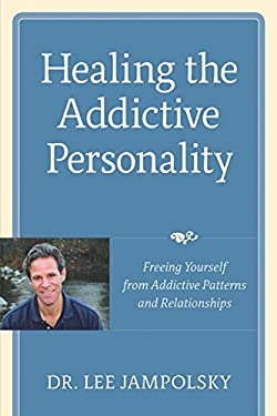 Healing the Addictive Personality: Freeing Yourself from Addictive Patterns and Relationships 9781587613159