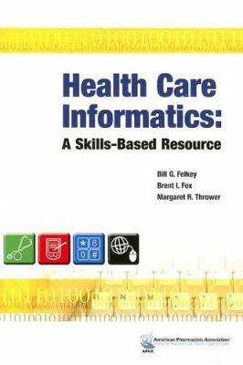 Health Care Informatics: A Skills-Based Resource 9781582120607
