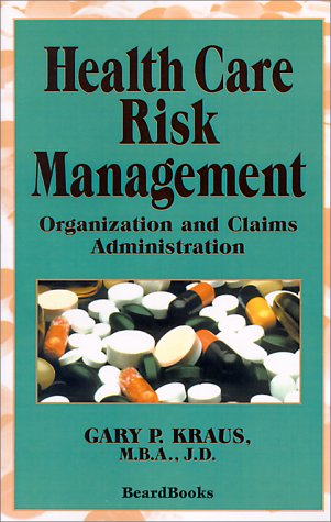 Health Care Risk Management: Organization and Claims Administration 9781587980183