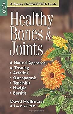 Healthy Bones & Joints: A Natural Approach to Treating Arthritis, Osteoporosis, Tendinitis, Myalgia and Bursitis 9781580172530
