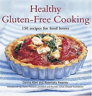 Healthy Gluten-Free Cooking: 150 Recipes for Food Lovers 9781584794240