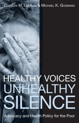 Healthy Voices, Unhealthy Silence: Advocacy and Health Policy for the Poor 9781589011823