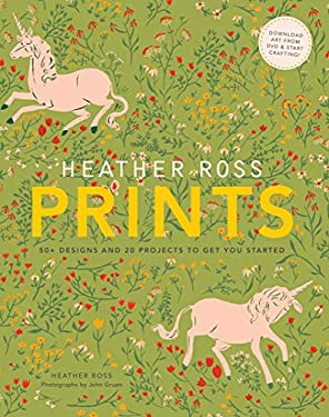 Heather Ross Prints: 50+ Designs and 20 Projects to Get You Started 9781584799955