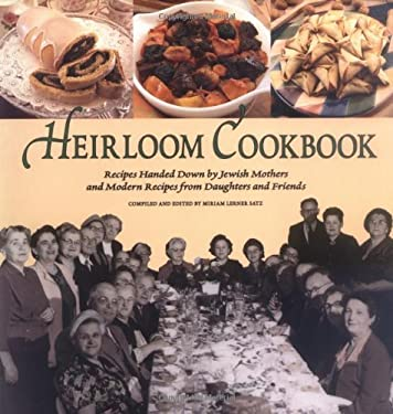 Heirloom Cookbook: Recipes Handed Down by Jewish Mothers and Modern Recipes from Daughters and Friends 9781580130950