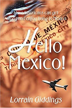 Hello Mexico!: How Americans Can Get Along and Enjoy Living in Mexico 9781583487662