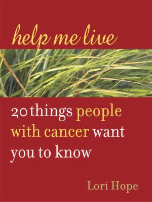 Help Me Live: 20 Things People with Cancer Want You to Know 9781587612121