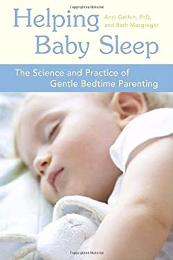 Helping Baby Sleep: The Science and Practice of Gentle Bedtime Parenting 9781587613401