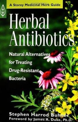 Herbal Antibiotics: Natural Alternatives for Treating Drug-Resistant Bacteria 9781580171489