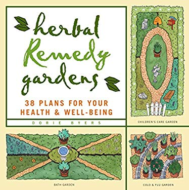 Herbal Remedy Gardens: 38 Plans for Your Health & Well-Being 9781580170956