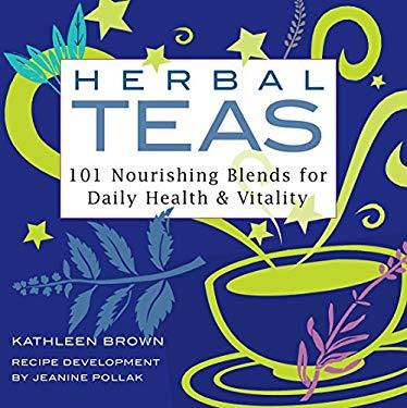 Herbal Teas: 101 Nourishing Blends for Daily Health & Vitality 9781580170994