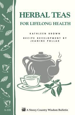 Herbal Teas for Lifelong Health: Storey's Country Wisdom Bulletin A-220 9781580172677
