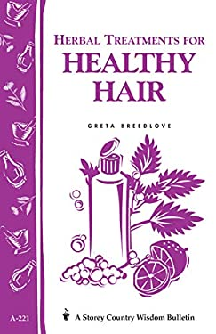 Herbal Treatments for Healthy Hair: Storey Country Wisdom Bulletin A-221 9781580172684