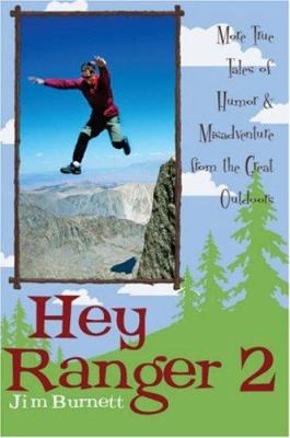Hey Ranger 2: More True Tales of Humor and Misadventure from the Great Outdoors 9781589793293