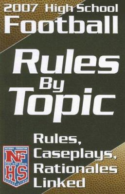High School Football Rules by Topic: Rules, Caseplays, Rationales Linked 9781582080857