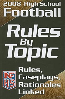 High School Football Rules by Topic: Rules, Caseplays, Rationales Linked 9781582080987